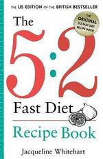 The 5 : 2 Fast Diet: Recipe Book - Jacqueline Whitehart