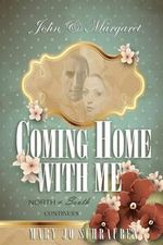 John & Margaret - Coming Home with Me : North & South Continues - Miss Mary Jo Schrauben