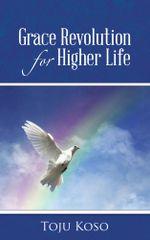 Grace Revolution for Higher Life -  Toju Koso