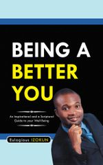 Being a Better You - Eulogious Izokun