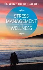 Stress Management and Wellness -  Dr. Sunday Aidenogie Agunede