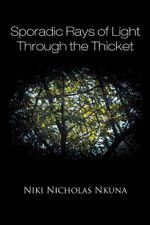 Sporadic Rays of Light Through the Thicket - Niki Nicholas Nkuna