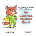 The Amazing Adventures of Pit-pat Snuggles : The Mysterious Vegetable Bandit - Oroma Jackson