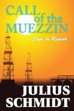 Call of the Muezzin - Cape to Riyadh - Julius Schmidt