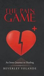 The Pain Game : An Inner Journey to Healing - Beverley Yolande