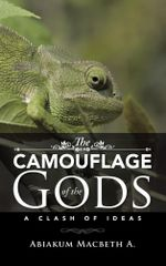 The Camouflage of the Gods : A Clash of Ideas - Macbeth A. Abiakum