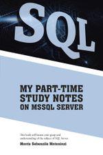 MY PART-TIME STUDY NOTES ON MSSQL SERVER - Morris Sebenzile Mntoninzi
