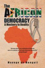 The African Democracy : A Mockery to Reality - Muange aa Munguti