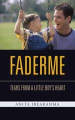 FADERME : TEARS FROM A LITTLE BOY'S HEART - ANITA IBEAKANMA
