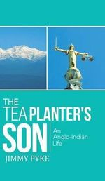 The Tea Planter's Son : An Anglo-Indian Life - Jimmy Pyke