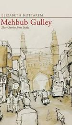 Mehbub Gulley : Short Stories from India - Elizabeth Kottarem