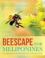 Beescape for Meliponines : Conservation of Indo-Malayan Stingless Bees - Abu Hassan Jalil
