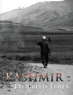 Kashmir - Troubled Times - Asad Ali