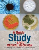 A Guide to the Study of Basic Medical Mycology - Kee Peng Ng