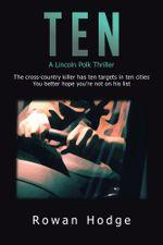 Ten : A Lincoln Polk Thriller - Rowan Hodge