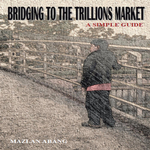 Bridging to the Trillions Market : A Simple Guide - Mazlan Abang