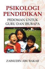 Psikologi Pendidikan : Pedoman Untuk Guru Dan Ibubapa - Zainudin Abu Bakar