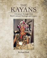 The Kayans : A Journey Through Their Rich Cultural Heritage and Legacy - Richard Ibuh