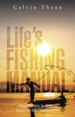 Life's Fishing Manual : Crucial Principles for Attaining Success We Don't Learn in School - Calvin Thean