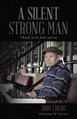 A Silent Strong Man : A Memoir of Life, Death, and Love -  Judy Cheng