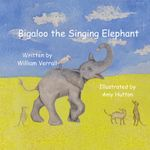 Bigaloo the Singing Elephant - William Verrall