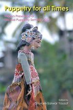 Puppetry for All Times : Papers Presented at the Bali Puppetry Seminar 2013 - Lecturer in Performing Arts Ghulam-Sarwar Yousof