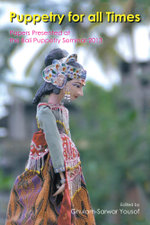 Puppetry for All Times : Papers Presented at the Bali Puppetry Seminar 2013 - Ghulam-Sarwar Yousof