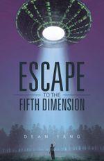 Escape to the Fifth Dimension - Dean Yang