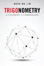 Trigonometry : A Student's Companion - Mark MK Lim