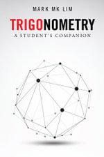 Trigonometry : A Student's Companion - Mark MK Lim