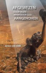 AFGEWEZEN door velen : AANGENOMEN door de Vader - Kesia van Dam