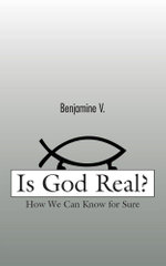 Is God Real? : How We Can Know for Sure -  Benjamine V.