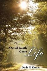 Out of Death Came Life - Nada M Karam