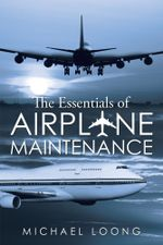 The Essentials of Airplane Maintenance - Michael Loong