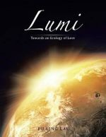 Lumi : Towards an Ecology of Love - Pu Ling Lai