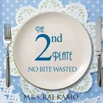 The 2nd Plate No Bite Wasted - Mrs Raj Kamo