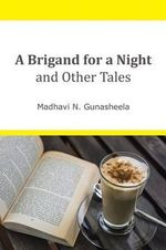 A Brigand for a Night and Other Tales - Madhavi N Gunasheela