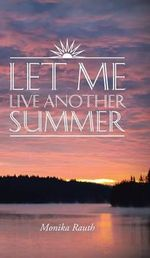 Let Me Live Another Summer - Monika Rauth
