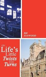 On Life's Little Twists and Turns - Bill Haywood