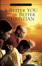 A Better You and a Better Christian - Samuel Williams