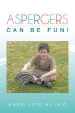 Aspergers Can Be Fun! - Harrison Allam