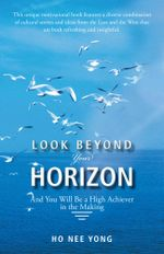 Look Beyond Your Horizon : And You Will Be a High Achiever in the Making - Nee Yong Ho