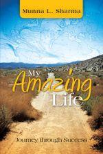 My Amazing Life : Journey Through Success - Munna L. Sharma