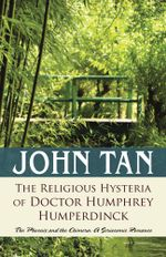 The Religious Hysteria of Doctor Humphrey Humperdinck : The Phoenix and the Chimera: A Seriocomic Romance - John Tan