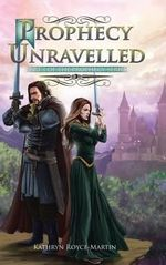 Prophecy Unravelled : Part 1 of the Prophecy Series - Kathryn Royce-Martin