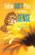 Follow God's Plan and Stop Making Sense : Be Yourself - Lawrence Kinny