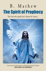 The Spirit of Prophecy : The God Who Speaks Thro' Dreams & Visions... - B. Mathew