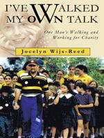 I've Walked My Own Talk : One Man's Walking and Working for Charity - Jocelyn Wijs-Reed