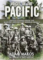 Voices of the Pacific : Untold Stories of the Marine Heroes of World War II - Adam Makos