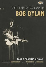 On the Road with Bob Dylan - Larry Sloman